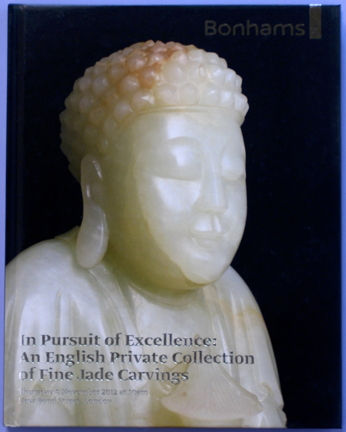 BL20121108: Bookshop: [2012] Bonhams London In Pursuit of Excellence: An English Private Collection of Fine Jade Carvings
