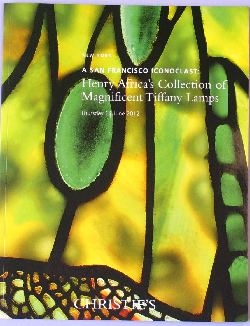 CNY20120614: Bookshop: [2012] A San Francisco Iconoclast: Henry Africa's Collection of Magnificent Tiffany Lamps
